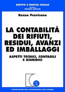Libro La contabilità dei rifiuti, residui, avanzi ed imballaggi. Aspetti tecnici, contabili e giuridici Renzo Pravisano