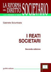 Foto Cover di I reati societari, Libro di Gabriele Sciumbata, edito da Giuffrè