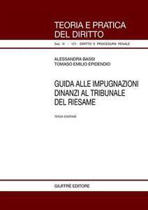 Libro Guida alle impugnazioni dinanzi al tribunale del riesame Alessandra Bassi , Tomaso E. Epidendio