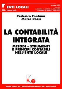 Libro La contabilità integrata. Metodi, strumenti e principi contabili nell'ente locale Federico Fontana , Marco Rossi