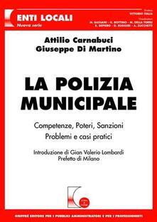La polizia municipale. Competenze, poteri, sanzioni. Problemi e casi pratici - Attilio Carnabuci,Giuseppe Di Martino - copertina