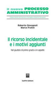Libro Il ricorso incidentale e i motivi aggiunti. Nel giudizio di primo grado e in appello Roberto Giovagnoli , Marco Fratini