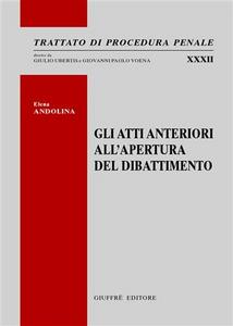 Libro Gli atti anteriori all'apertura del dibattimento Elena Andolina