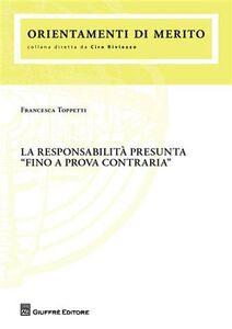 Libro La responsabilità presunta «fino a prova contraria» Francesca Toppetti