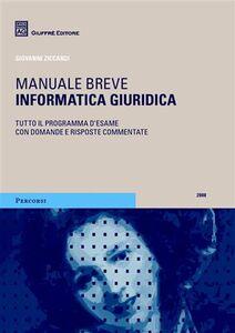 Foto Cover di Informatica giuridica. Manuale breve, Libro di Giovanni Ziccardi, edito da Giuffrè