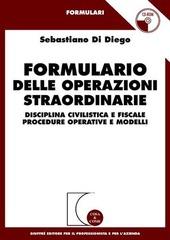 Formulario delle operazioni straordinarie. Disciplina civilistica e fiscale. Procedure operative e modelli. Con CD-ROM