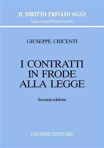 Foto Cover di I contratti in frode alla legge, Libro di Giuseppe Cricenti, edito da Giuffrè