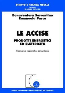 Libro Le accise. Prodotti energetici ed elettricità Emanuela Pasca
