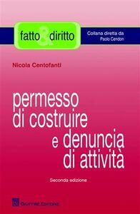 Foto Cover di Permesso di costruire e denuncia di attività, Libro di Nicola Centofanti, edito da Giuffrè