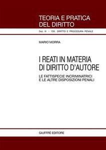 Libro I reati in materia di diritto d'autore. Le fattispecie incriminatrici e le altre disposizioni penali Mario Morra