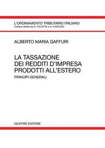 Libro La tassazione dei redditi d'impresa prodotti all'estero. Principi generali Alberto M. Gaffur