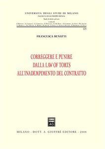 Libro Correggere e punire dalla law of torts all'inadempimento del contratto Francesca Benatti