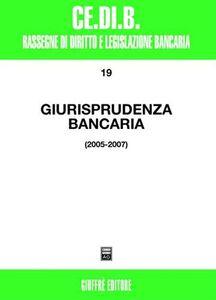 Libro Giurisprudenza bancaria. Impresa, contratti, titoli, disciplina penale, rapporti di lavoro, disciplina fiscale. Anni 2005-2007