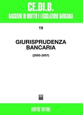 Giurisprudenza bancaria. Impresa, contratti, titoli, disciplina penale, rapporti di lavoro, disciplina fiscale. Anni 2005-2007
