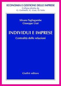 Foto Cover di Individui e imprese. Centralità delle relazioni, Libro di Silvano Tagliagambe,Giuseppe Usai, edito da Giuffrè