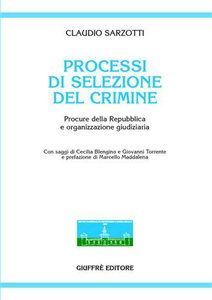 Libro Processi di selezione del crimine. Procure della Repubblica e organizzazione giudiziaria Claudio Sarzotti