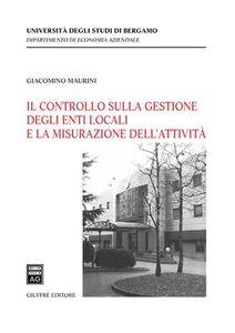 Libro Il controllo sulla gestione degli enti locali e la misurazione dell'attività Giacomo Maurini
