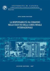 Libro La responsabilità da comando nello statuto della Corte penale internazionale Anna M. Maugeri
