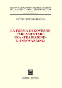 Libro La forma di governo parlamentare fra «tradizione» e «innovazione» Saverio F. Regasto