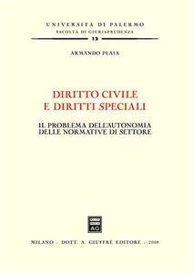 Foto Cover di Diritto civile e diritti speciali. Il problema dell'autonomia delle normative di settore, Libro di Armando Plaia, edito da Giuffrè
