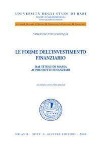 Libro Le forme dell'investimento finanziario. Dai titoli di massa ai prodotti finanziari Vincenzo V. Chionna