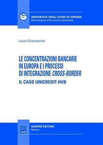 Libro Le concentrazioni bancarie in Europa e i processi di integrazione cross-border. Il caso Unicredit-HVB Laura Chiaramonte