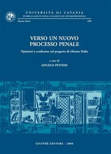 Libro Verso un nuovo processo penale. Opinioni a confronto sul progetto di riforma Dalia. Atti del Convegno (Catania, 18-19 novembre 2005)
