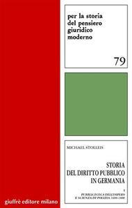 Storia del diritto pubblico in Germania. Vol. 1: Pubblicistica dell'impero e scienza di polizia 1600-1800.