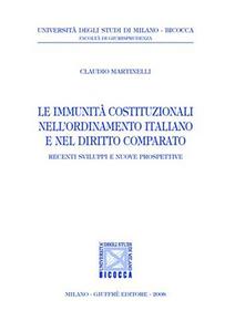 Libro Le immunità costituzionali nell'ordinamento italiano e nel diritto comparato Claudio Martinelli