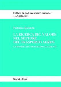 Libro La ricerca del valore nel settore del trasporto aereo. La prospettiva dei sistemi allargati Federico Rotondo