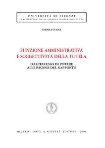 Libro Funzione amministrativa e soggettività della tutela. Dall'eccesso di potere alle regole del rapporto Chiara Cudia