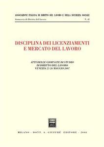 Libro Disciplina dei licenziamenti e mercato del lavoro. Atti delle Giornate di studio di diritto del lavoro (Venezia, 25-26 maggio 2007)