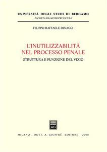 Libro L' inutilizzabilità nel processo penale. Struttura e funzione del vizio Filippo R. Dinacci