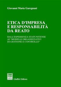 Etica d'impresa e responsabilità da reato. Dall'esperienza statunitense ai «modelli organizzativi di gestione e controllo»