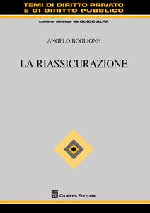 Foto Cover di La riassicurazione, Libro di Angelo F. Boglione, edito da Giuffrè
