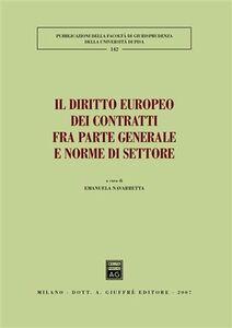 Libro Il diritto europeo dei contratti fra parte generale e norme di settore. Atti del Convegno (Pisa, 25-26 maggio 2007)
