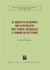 Il diritto europeo dei contratti fra parte generale e norme di settore. Atti del Convegno (Pisa, 25-26 maggio 2007)