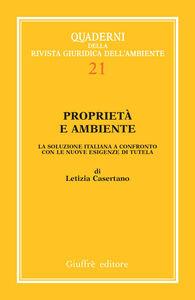 Foto Cover di Proprietà e ambiente. La soluzione italiana a confronto con le nuove esigenze di tutela, Libro di Letizia Casertano, edito da Giuffrè