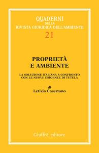 Libro Proprietà e ambiente. La soluzione italiana a confronto con le nuove esigenze di tutela Letizia Casertano