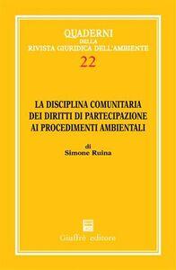 Foto Cover di La disciplina comunitaria dei diritti di partecipazione ai procedimenti ambientali, Libro di Simone Ruina, edito da Giuffrè