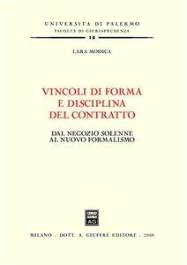 Libro Vincoli di forma e disciplina del contratto. Dal negozio solenne al nuovo formalismo Lara Modica