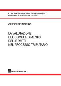 Foto Cover di La valutazione del comportamento delle parti nel processo tributario, Libro di Giuseppe Ingrao, edito da Giuffrè
