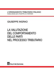 Libro La valutazione del comportamento delle parti nel processo tributario Giuseppe Ingrao