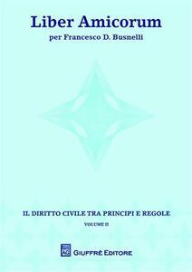Liber amicorum per Francesco D. Busnelli. Il diritto civile tra principi e regole. Vol. 2