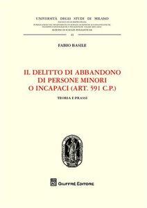 Foto Cover di Il delitto di abbandono di persone minori o incapaci. (Art. 591 CP). Teoria e prassi, Libro di Fabio Basile, edito da Giuffrè