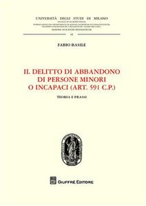 Libro Il delitto di abbandono di persone minori o incapaci. (Art. 591 CP). Teoria e prassi Fabio Basile