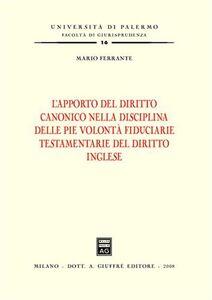 Foto Cover di L' apporto del diritto canonico nella disciplina delle pie volontà fiduciarie testamentarie del diritto inglese, Libro di Mario Ferrante, edito da Giuffrè