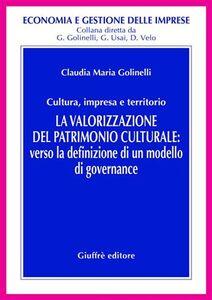 Libro La valorizzazione del patrimonio culturale. Verso la definizione di un modello di governance Claudia M. Golinelli