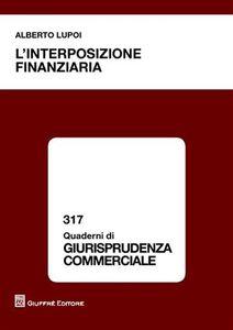 Foto Cover di L' interposizione finanziaria, Libro di Alberto Lupoi, edito da Giuffrè