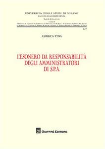 Libro L' esonero della responsabilità degli amministratori di S.P.A. Andrea Tina